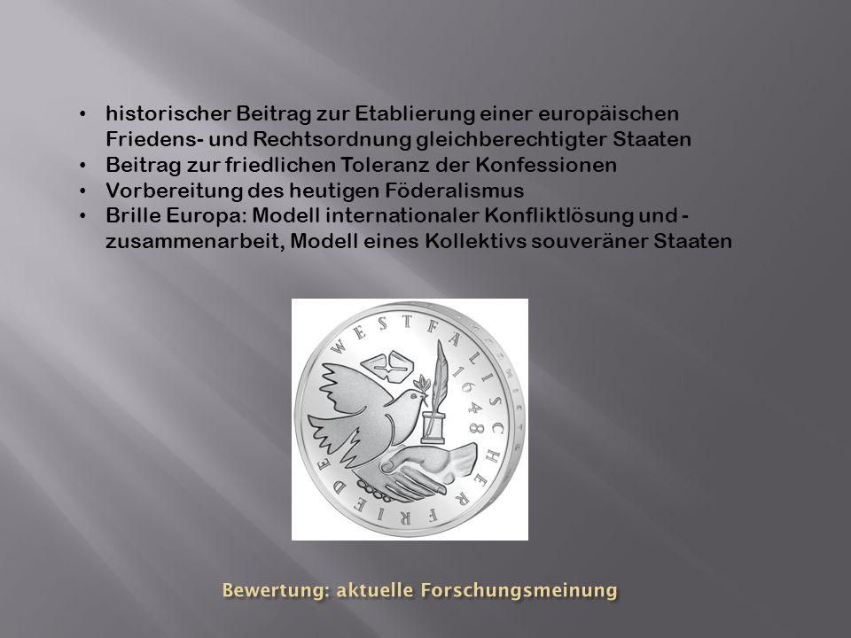 historischer Beitrag zur Etablierung einer europäischen Friedens- und Rechtsordnung gleichberechtigter Staaten Beitrag zur friedlichen Toleranz der Ko