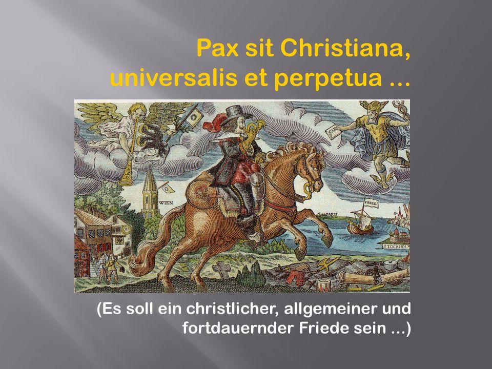 Pax sit Christiana, universalis et perpetua... (Es soll ein christlicher, allgemeiner und fortdauernder Friede sein...)