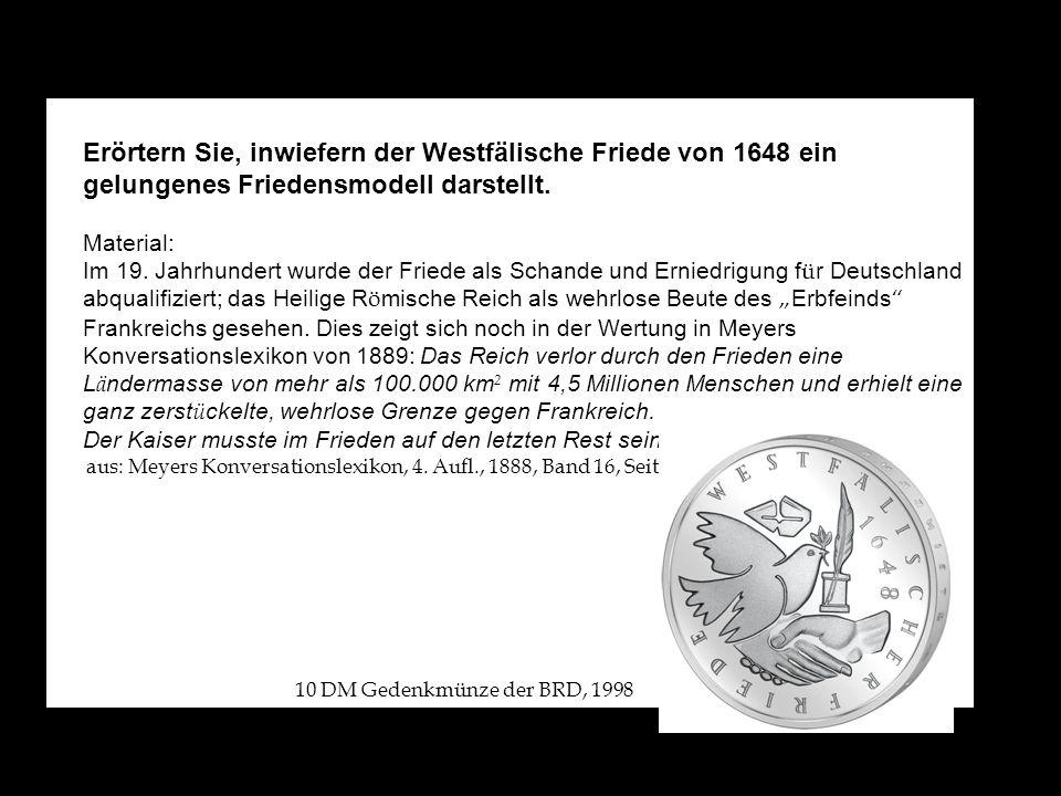 Erörtern Sie, inwiefern der Westfälische Friede von 1648 ein gelungenes Friedensmodell darstellt. Material: Im 19. Jahrhundert wurde der Friede als Sc