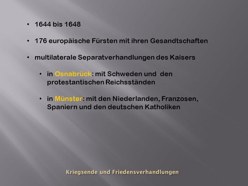 1644 bis 1648 176 europäische Fürsten mit ihren Gesandtschaften multilaterale Separatverhandlungen des Kaisers in Osnabrück: mit Schweden und den prot