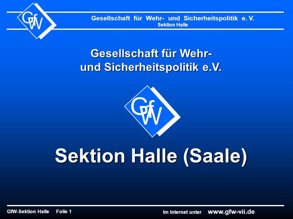 Gesellschaft für Wehr- und Sicherheitspolitik e. V. Sektion Halle GfW-Sektion Halle Folie 1 G f W Im Internet unter www.gfw-vii.de Gesellschaft für We