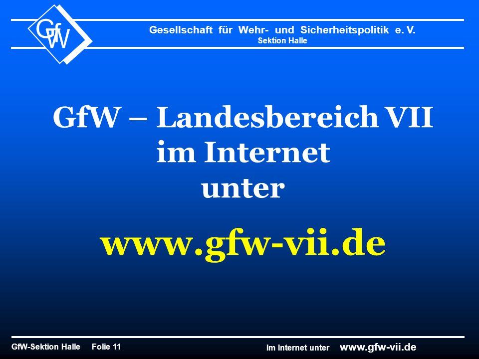 Gesellschaft für Wehr- und Sicherheitspolitik e. V. Sektion Halle GfW-Sektion Halle Folie 11 G f W Im Internet unter www.gfw-vii.de GfW – Landesbereic