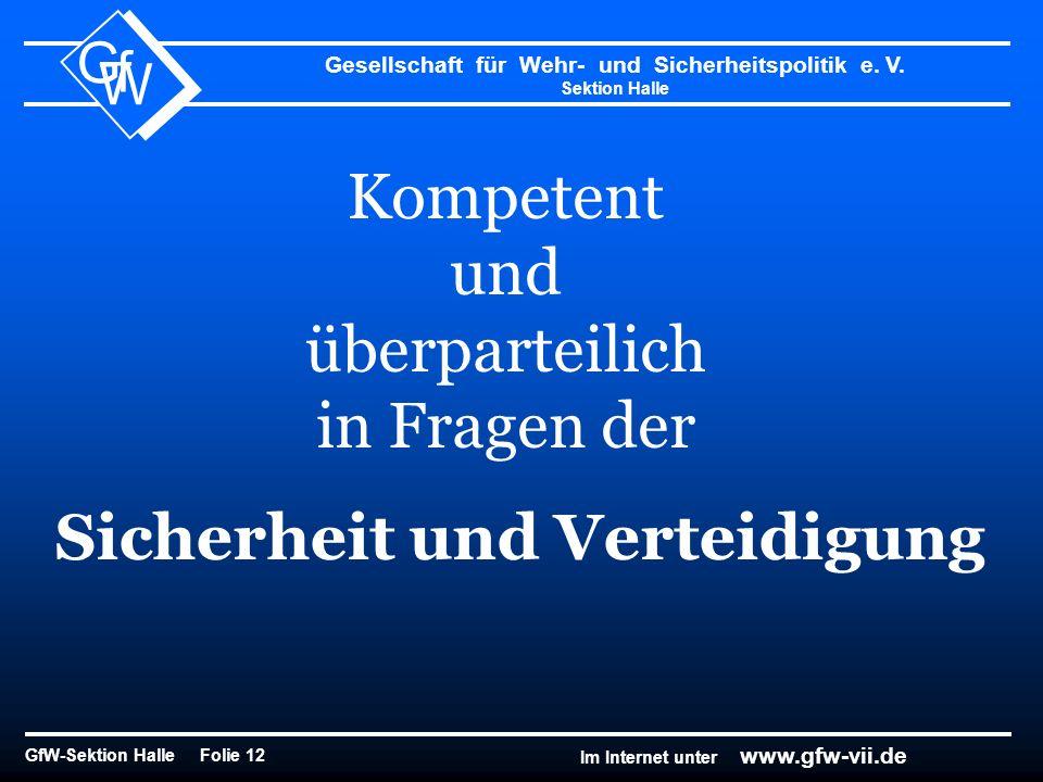 Gesellschaft für Wehr- und Sicherheitspolitik e. V. Sektion Halle GfW-Sektion Halle Folie 12 G f W Im Internet unter www.gfw-vii.de Kompetent und über