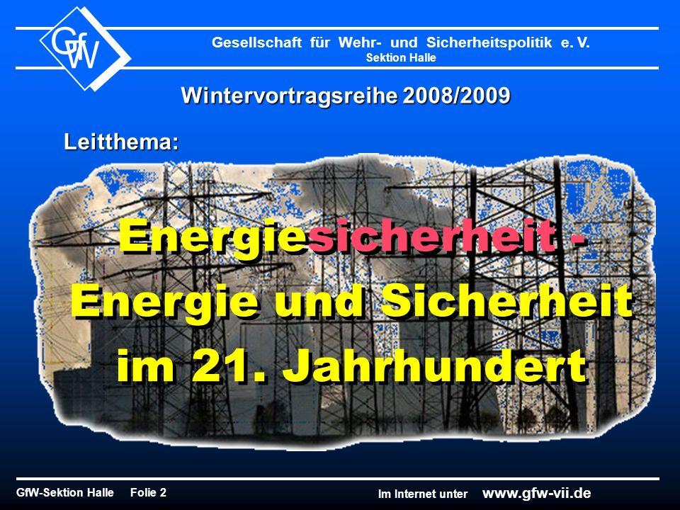 Gesellschaft für Wehr- und Sicherheitspolitik e. V. Sektion Halle GfW-Sektion Halle Folie 2 G f W Im Internet unter www.gfw-vii.de Wintervortragsreihe