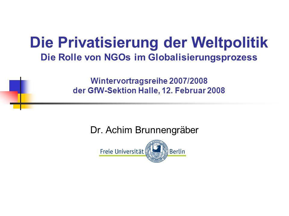 Die Privatisierung der Weltpolitik Die Rolle von NGOs im Globalisierungsprozess Wintervortragsreihe 2007/2008 der GfW-Sektion Halle, 12.