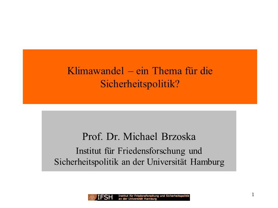 1 Klimawandel – ein Thema für die Sicherheitspolitik? Prof. Dr. Michael Brzoska Institut für Friedensforschung und Sicherheitspolitik an der Universit