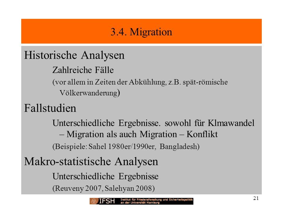 Historische Analysen Zahlreiche Fälle (vor allem in Zeiten der Abkühlung, z.B. spät-römische Völkerwanderung ) Fallstudien Unterschiedliche Ergebnisse