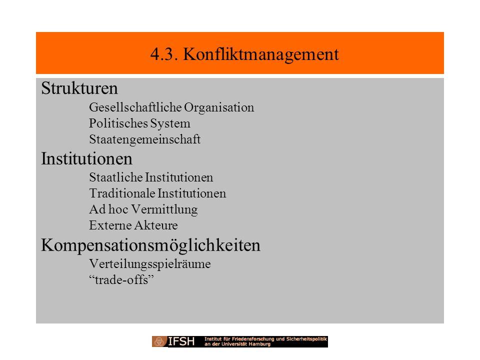 4.3. Konfliktmanagement Strukturen Gesellschaftliche Organisation Politisches System Staatengemeinschaft Institutionen Staatliche Institutionen Tradit