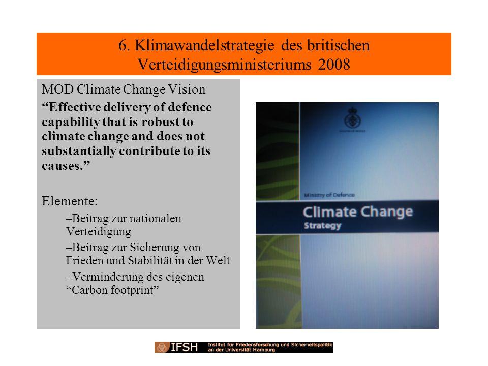6. Klimawandelstrategie des britischen Verteidigungsministeriums 2008 MOD Climate Change Vision Effective delivery of defence capability that is robus