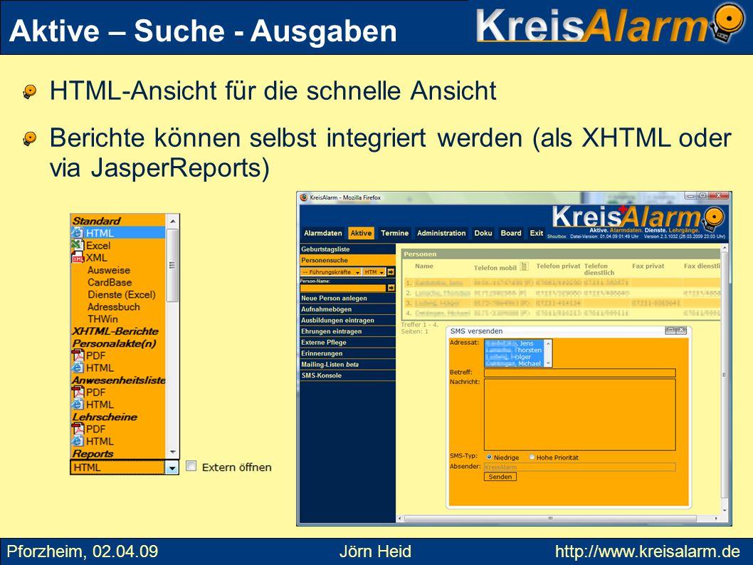 HTML-Ansicht für die schnelle Ansicht Berichte können selbst integriert werden (als XHTML oder via JasperReports) Aktive – Suche - Ausgaben Pforzheim,