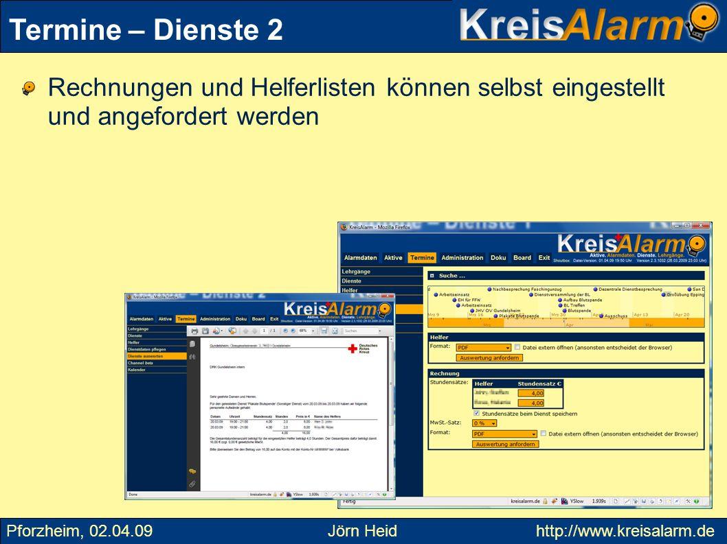 Rechnungen und Helferlisten können selbst eingestellt und angefordert werden Termine – Dienste 2 Pforzheim, 02.04.09 Jörn Heid http://www.kreisalarm.d