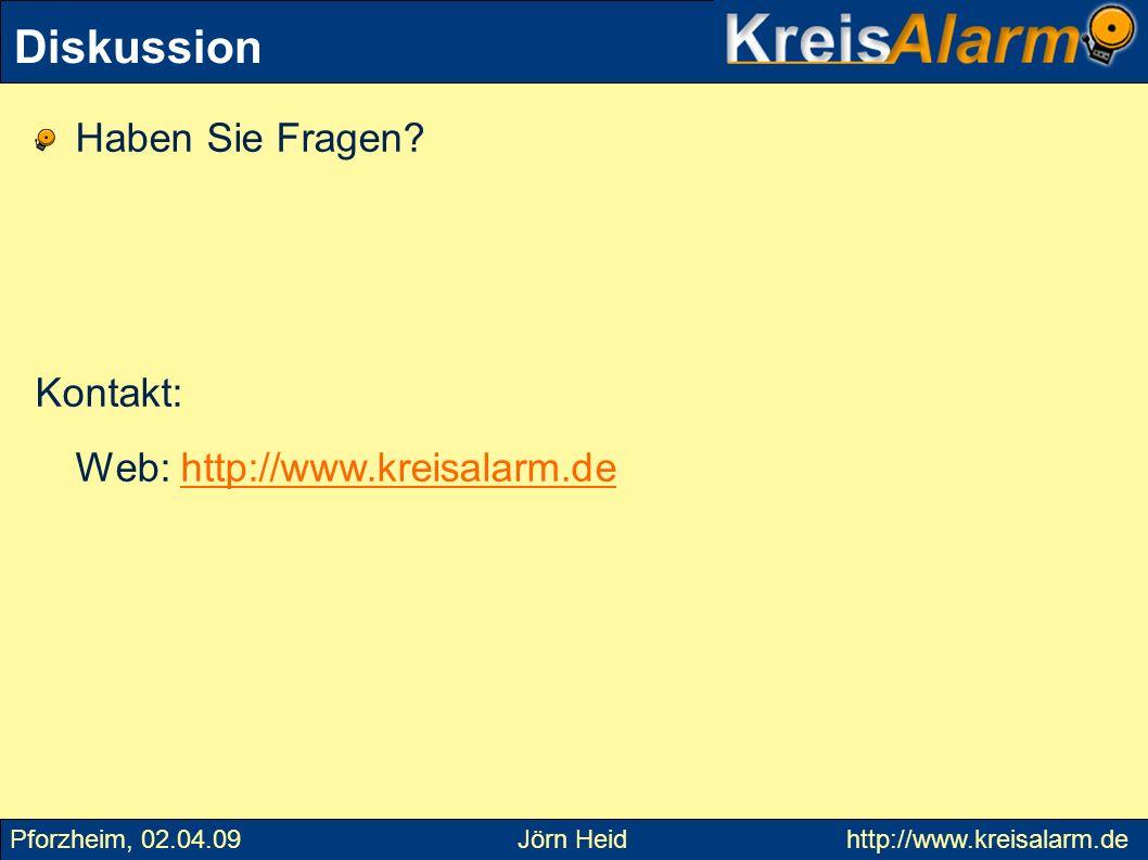Diskussion Haben Sie Fragen? Kontakt: Web: http://www.kreisalarm.dehttp://www.kreisalarm.de Pforzheim, 02.04.09 Jörn Heid http://www.kreisalarm.de