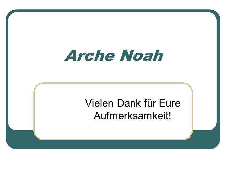 Arche Noah Vielen Dank für Eure Aufmerksamkeit!