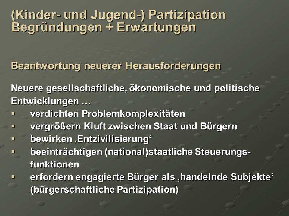 (Kinder- und Jugend-) Partizipation Begründungen + Erwartungen Beantwortung neuerer Herausforderungen Neuere gesellschaftliche, ökonomische und politi