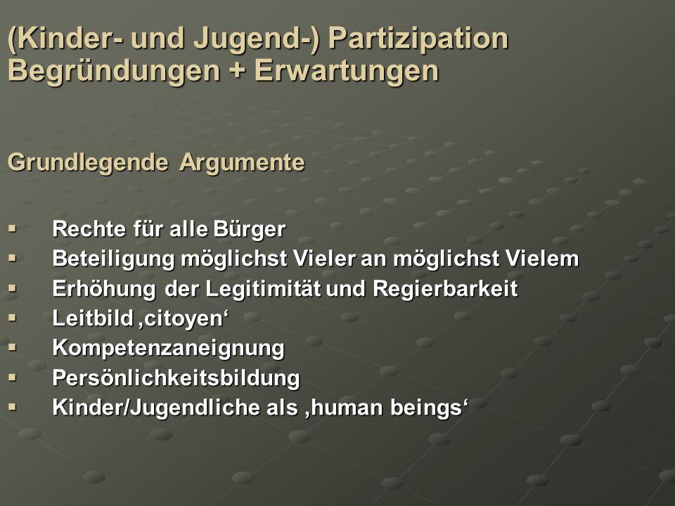 (Kinder- und Jugend-) Partizipation Begründungen + Erwartungen Grundlegende Argumente Rechte für alle Bürger Rechte für alle Bürger Beteiligung möglic