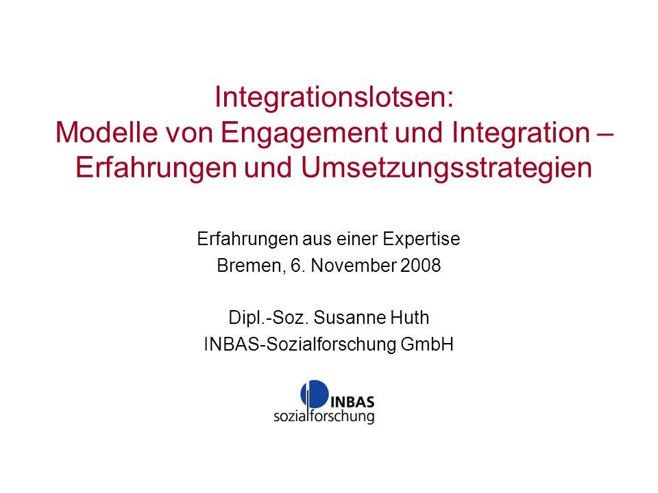 Integrationslotsen: Modelle von Engagement und Integration – Erfahrungen und Umsetzungsstrategien Erfahrungen aus einer Expertise Bremen, 6. November