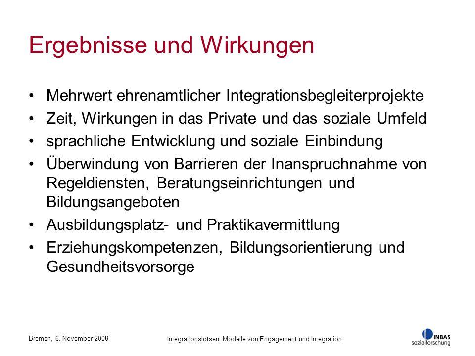 Bremen, 6. November 2008 Integrationslotsen: Modelle von Engagement und Integration Ergebnisse und Wirkungen Mehrwert ehrenamtlicher Integrationsbegle