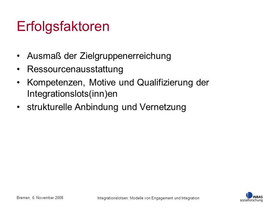 Bremen, 6. November 2008 Integrationslotsen: Modelle von Engagement und Integration Erfolgsfaktoren Ausmaß der Zielgruppenerreichung Ressourcenausstat