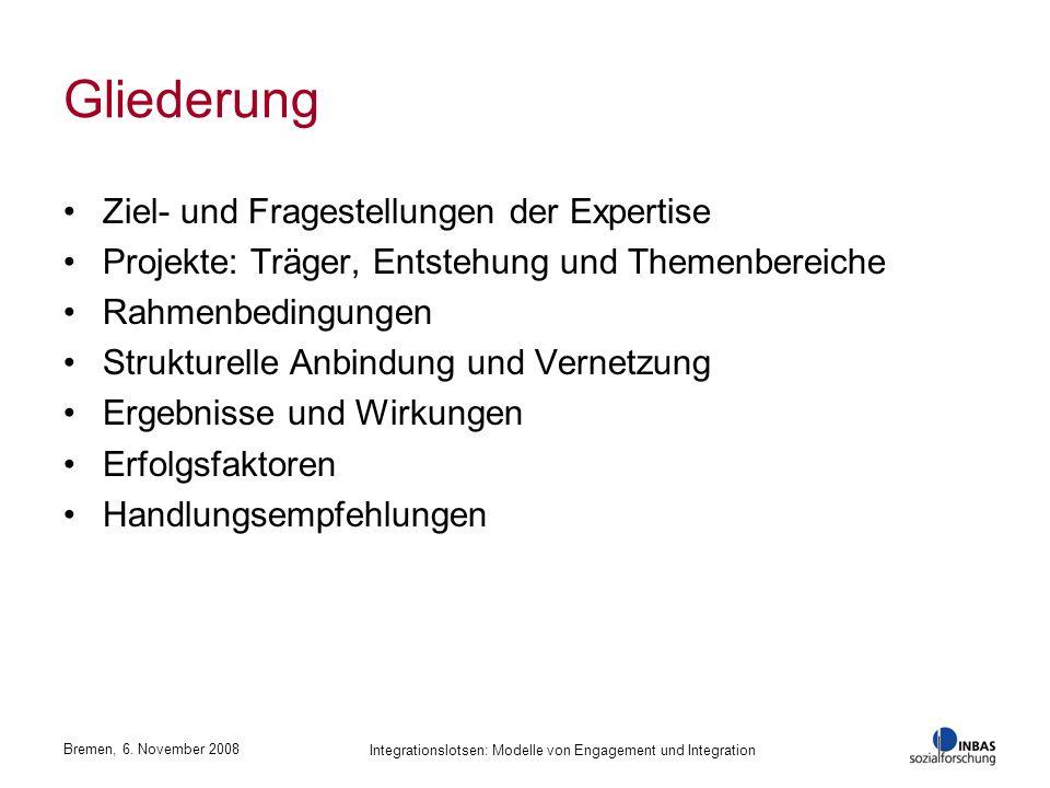 Bremen, 6. November 2008 Integrationslotsen: Modelle von Engagement und Integration Gliederung Ziel- und Fragestellungen der Expertise Projekte: Träge