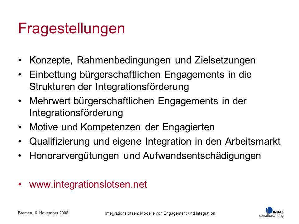 Bremen, 6. November 2008 Integrationslotsen: Modelle von Engagement und Integration Fragestellungen Konzepte, Rahmenbedingungen und Zielsetzungen Einb