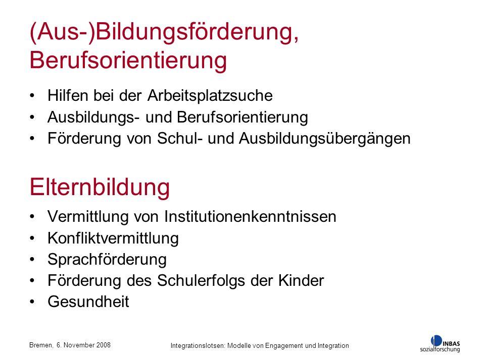 Bremen, 6. November 2008 Integrationslotsen: Modelle von Engagement und Integration (Aus-)Bildungsförderung, Berufsorientierung Hilfen bei der Arbeits