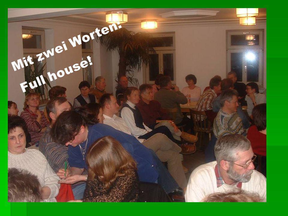 Mit zwei Worten: Full house!