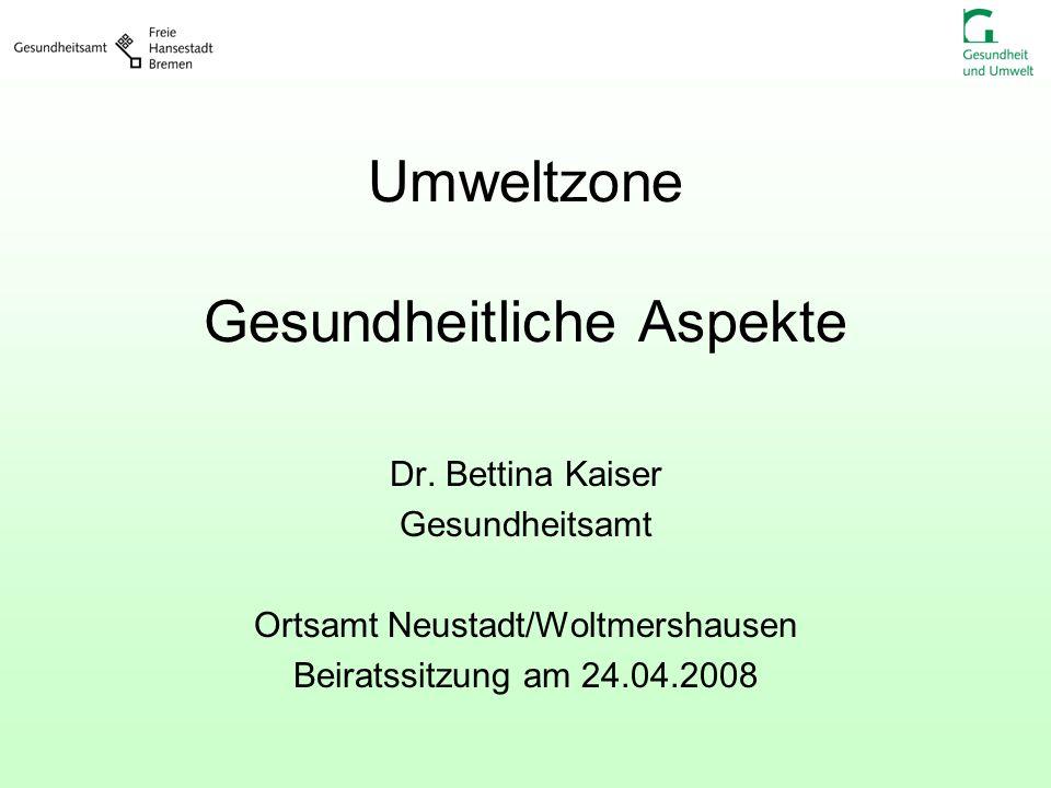 Umweltzone Gesundheitliche Aspekte Dr. Bettina Kaiser Gesundheitsamt Ortsamt Neustadt/Woltmershausen Beiratssitzung am 24.04.2008