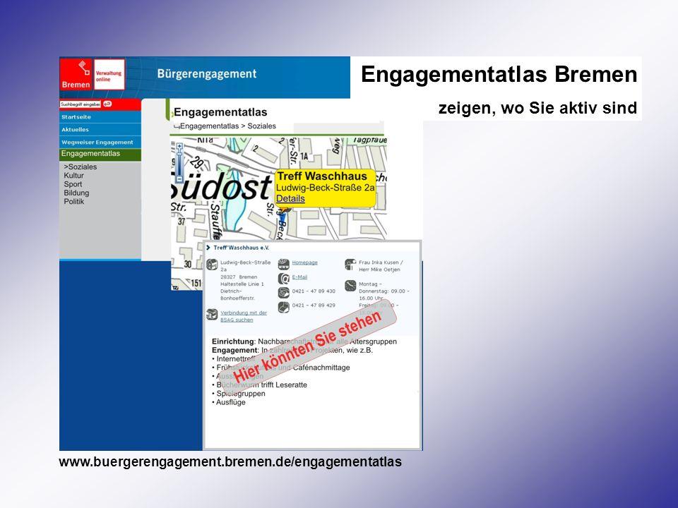 Engagementatlas Bremen zeigen, wo Sie aktiv sind www.buergerengagement.bremen.de/engagementatlas