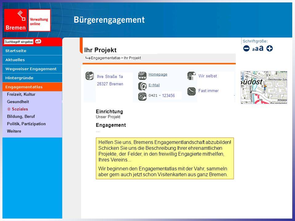 Freizeit, Kultur Gesundheit Soziales Bildung, Beruf Politik, Partizipation Weitere Engagementatlas > Ihr Projekt Ihr Projekt Einrichtung Unser Projekt