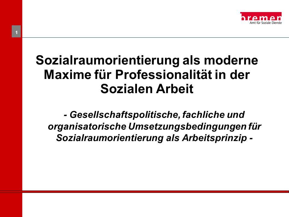 1 Sozialraumorientierung als moderne Maxime für Professionalität in der Sozialen Arbeit - Gesellschaftspolitische, fachliche und organisatorische Umsetzungsbedingungen für Sozialraumorientierung als Arbeitsprinzip -