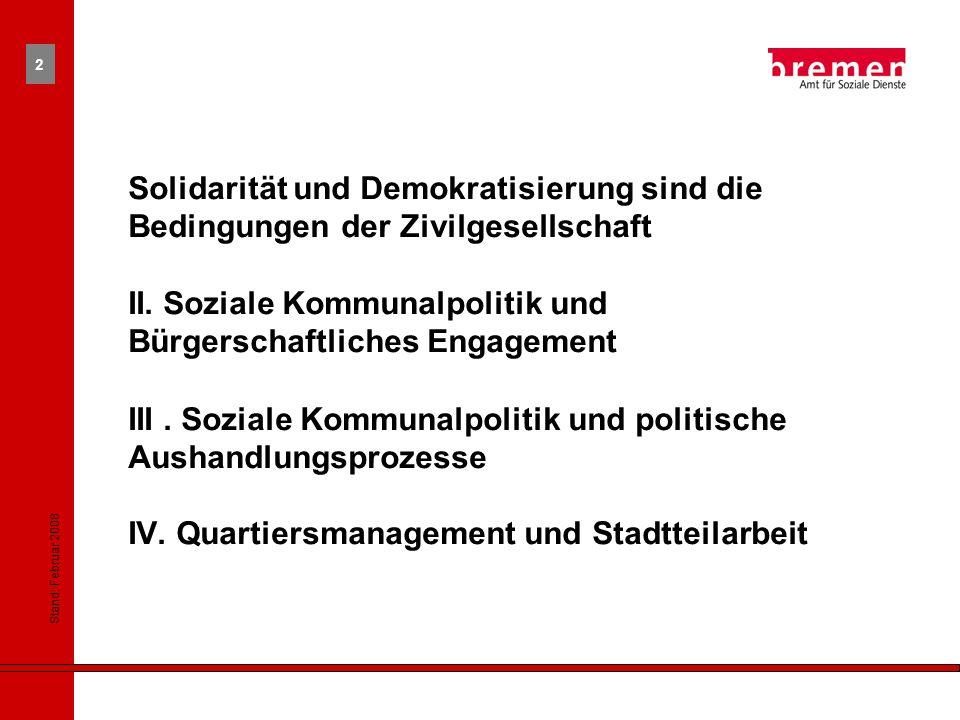Stand: Februar 2008 2 Solidarität und Demokratisierung sind die Bedingungen der Zivilgesellschaft II.