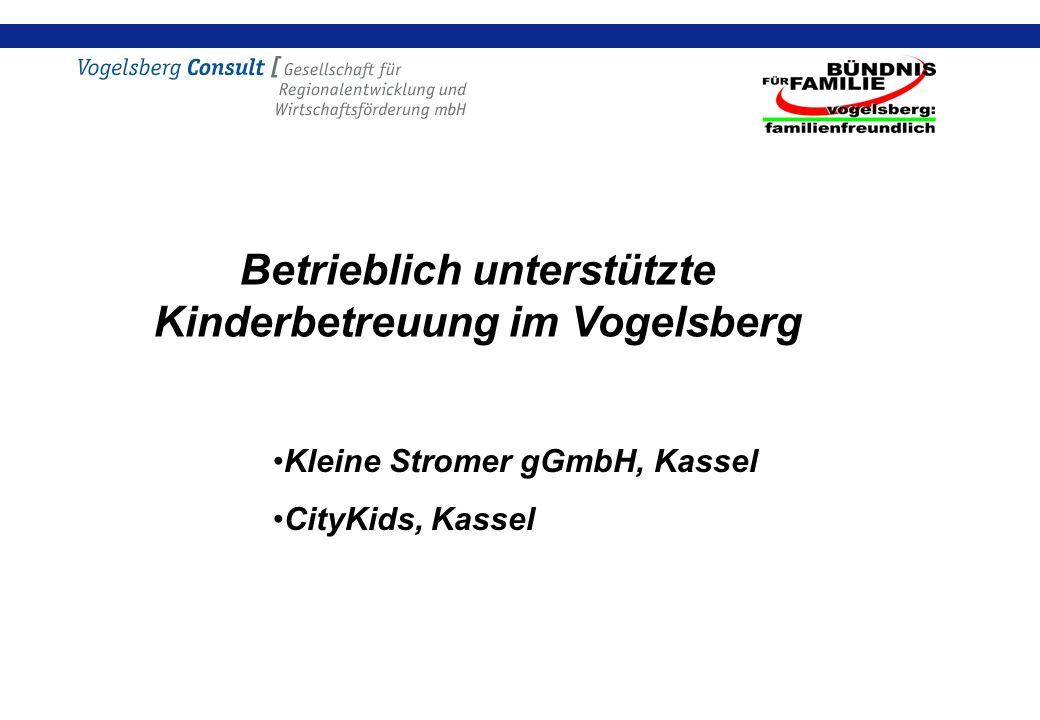 Betrieblich unterstützte Kinderbetreuung im Vogelsberg Kleine Stromer gGmbH, Kassel CityKids, Kassel