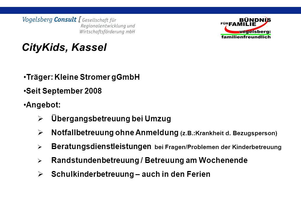CityKids, Kassel Träger: Kleine Stromer gGmbH Seit September 2008 Angebot: Übergangsbetreuung bei Umzug Notfallbetreuung ohne Anmeldung (z.B.:Krankheit d.