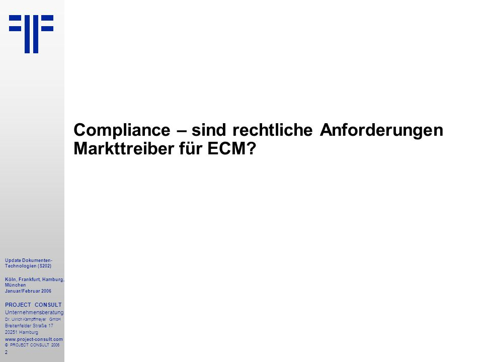 73 Update Dokumenten- Technologien (S204) Köln, Frankfurt, Hamburg, München Januar/Februar 2006 PROJECT CONSULT Unternehmensberatung Dr.