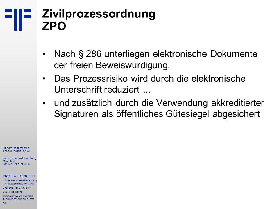 38 Update Dokumenten- Technologien (S204) Köln, Frankfurt, Hamburg, München Januar/Februar 2006 PROJECT CONSULT Unternehmensberatung Dr.