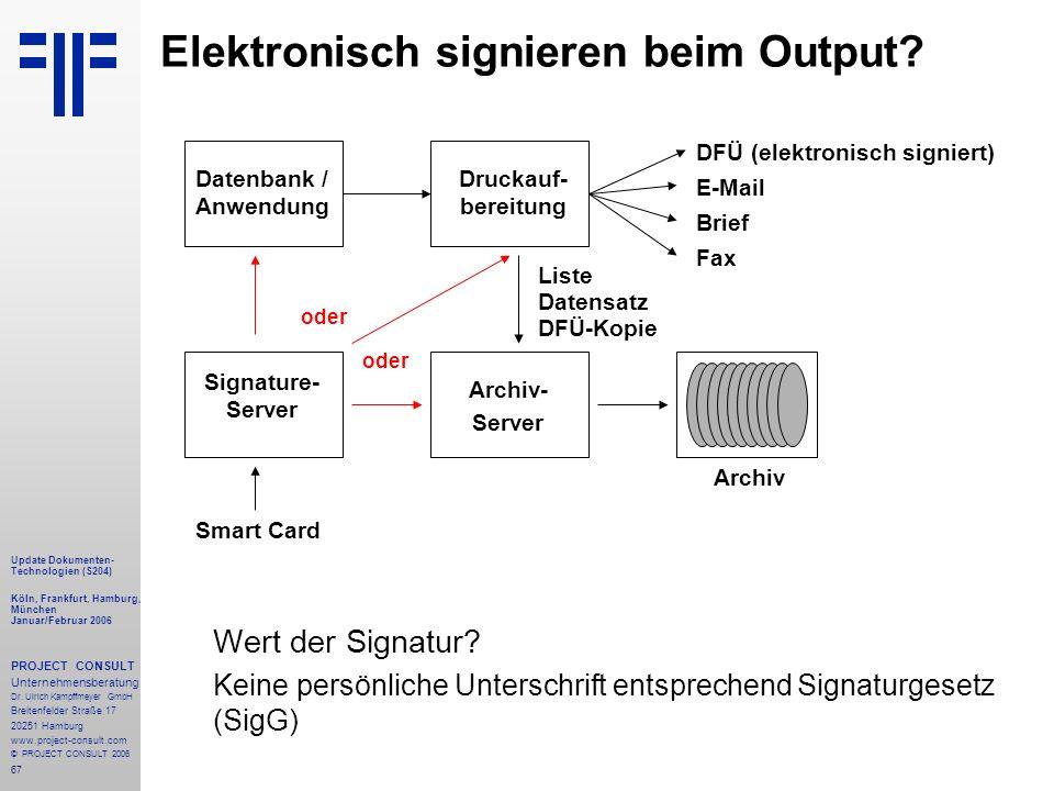 67 Update Dokumenten- Technologien (S204) Köln, Frankfurt, Hamburg, München Januar/Februar 2006 PROJECT CONSULT Unternehmensberatung Dr.