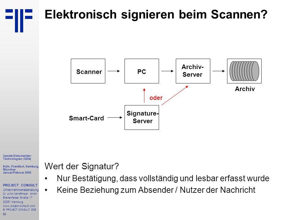 68 Update Dokumenten- Technologien (S204) Köln, Frankfurt, Hamburg, München Januar/Februar 2006 PROJECT CONSULT Unternehmensberatung Dr.