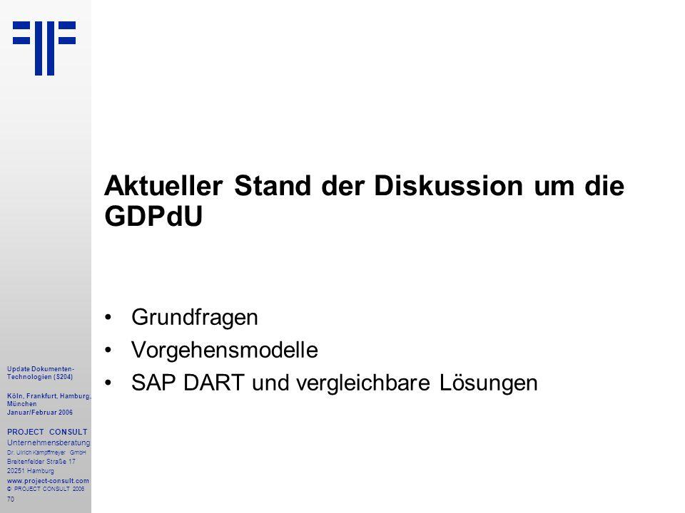70 Update Dokumenten- Technologien (S204) Köln, Frankfurt, Hamburg, München Januar/Februar 2006 PROJECT CONSULT Unternehmensberatung Dr.