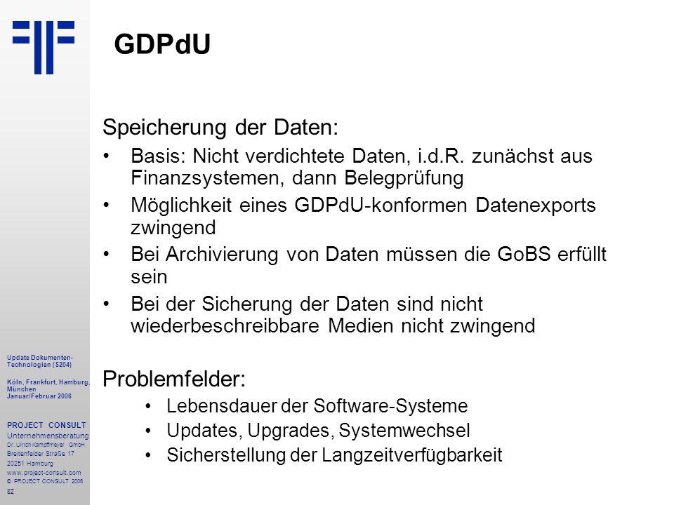 82 Update Dokumenten- Technologien (S204) Köln, Frankfurt, Hamburg, München Januar/Februar 2006 PROJECT CONSULT Unternehmensberatung Dr.