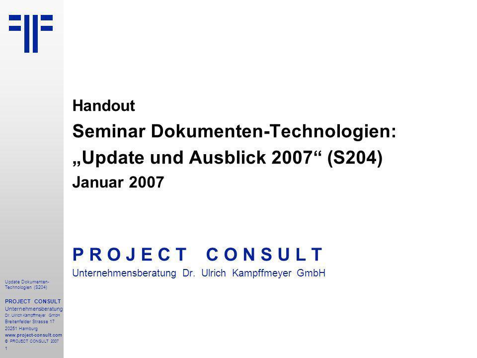 1 Update Dokumenten- Technologien (S204) PROJECT CONSULT Unternehmensberatung Dr. Ulrich Kampffmeyer GmbH Breitenfelder Strasse 17 20251 Hamburg www.p