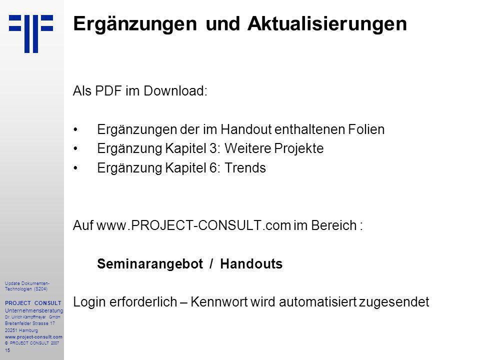 15 Update Dokumenten- Technologien (S204) PROJECT CONSULT Unternehmensberatung Dr. Ulrich Kampffmeyer GmbH Breitenfelder Strasse 17 20251 Hamburg www.