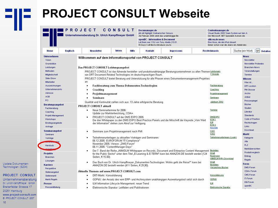 16 Update Dokumenten- Technologien (S204) PROJECT CONSULT Unternehmensberatung Dr. Ulrich Kampffmeyer GmbH Breitenfelder Strasse 17 20251 Hamburg www.