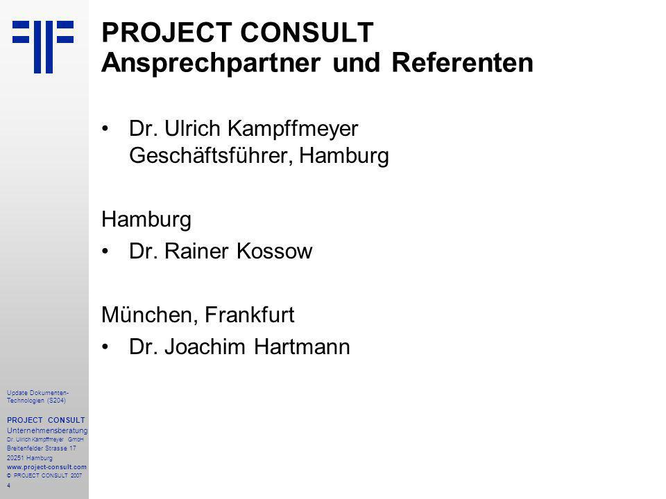 4 Update Dokumenten- Technologien (S204) PROJECT CONSULT Unternehmensberatung Dr. Ulrich Kampffmeyer GmbH Breitenfelder Strasse 17 20251 Hamburg www.p