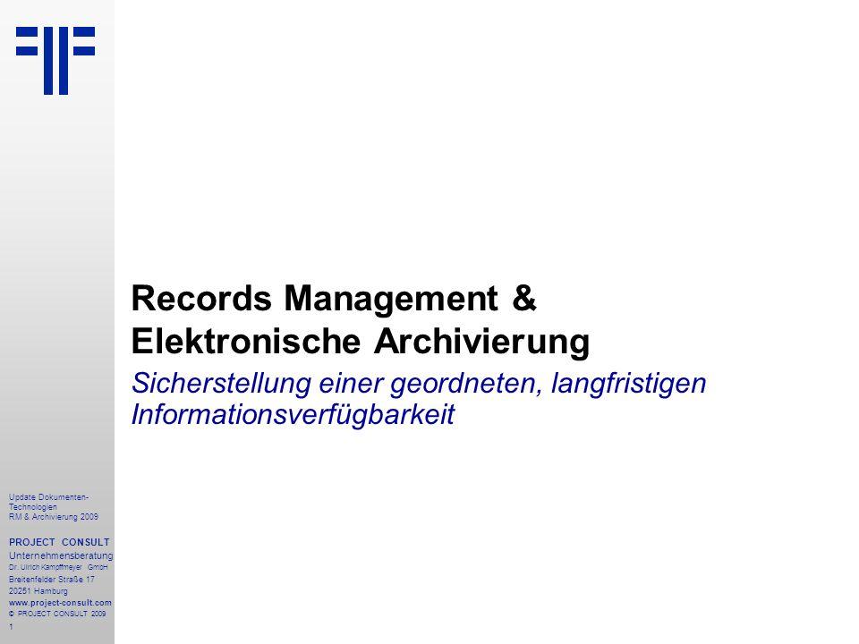 1 Update Dokumenten- Technologien RM & Archivierung 2009 PROJECT CONSULT Unternehmensberatung Dr. Ulrich Kampffmeyer GmbH Breitenfelder Straße 17 2025