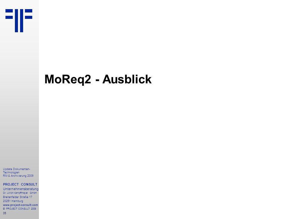 35 Update Dokumenten- Technologien RM & Archivierung 2009 PROJECT CONSULT Unternehmensberatung Dr. Ulrich Kampffmeyer GmbH Breitenfelder Straße 17 202