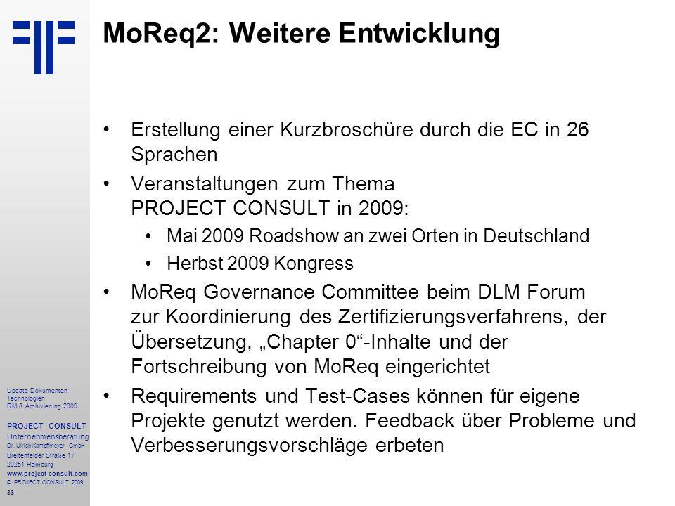 38 Update Dokumenten- Technologien RM & Archivierung 2009 PROJECT CONSULT Unternehmensberatung Dr. Ulrich Kampffmeyer GmbH Breitenfelder Straße 17 202