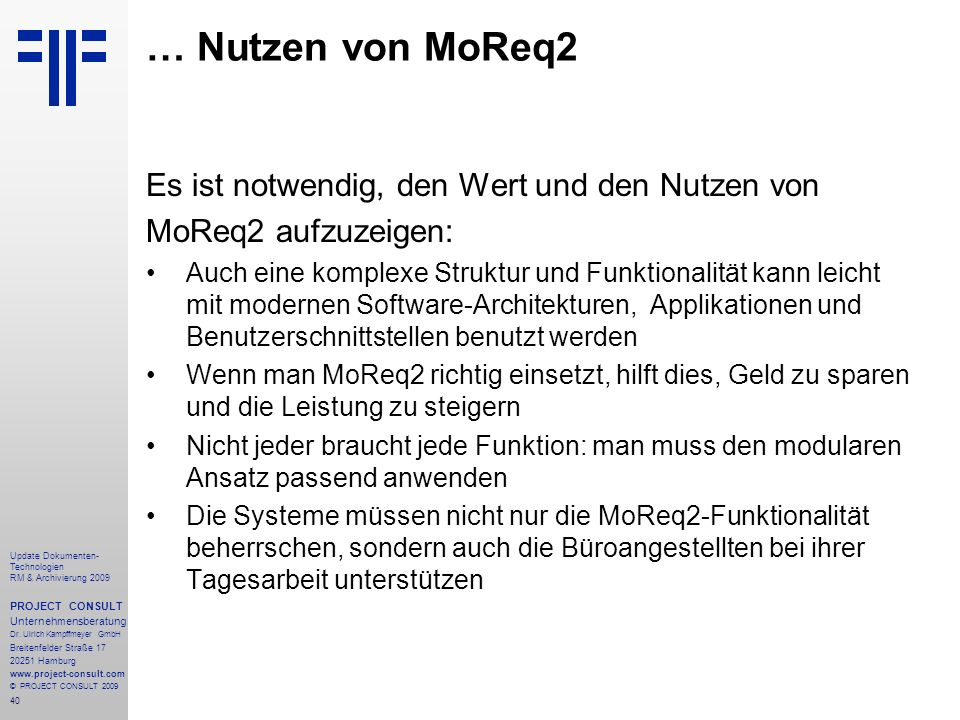 40 Update Dokumenten- Technologien RM & Archivierung 2009 PROJECT CONSULT Unternehmensberatung Dr. Ulrich Kampffmeyer GmbH Breitenfelder Straße 17 202