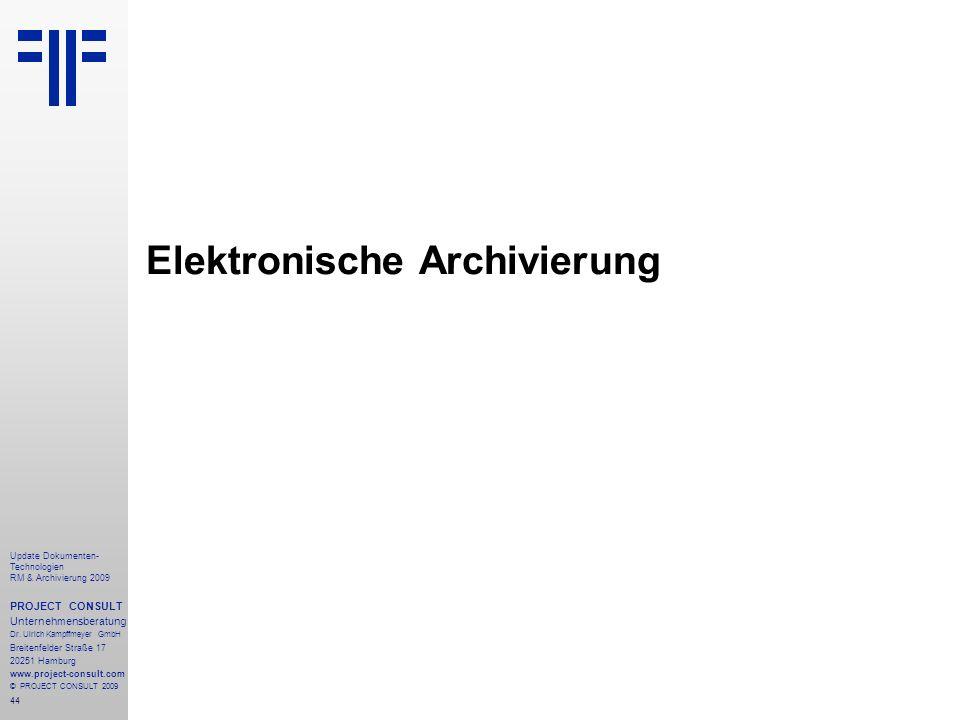 44 Update Dokumenten- Technologien RM & Archivierung 2009 PROJECT CONSULT Unternehmensberatung Dr. Ulrich Kampffmeyer GmbH Breitenfelder Straße 17 202