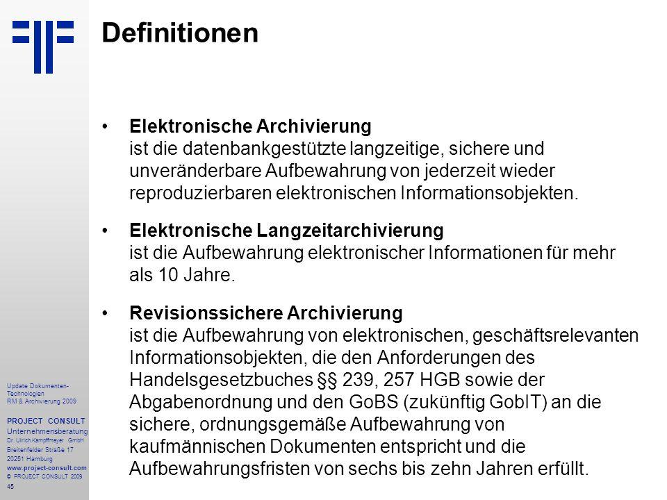 45 Update Dokumenten- Technologien RM & Archivierung 2009 PROJECT CONSULT Unternehmensberatung Dr. Ulrich Kampffmeyer GmbH Breitenfelder Straße 17 202