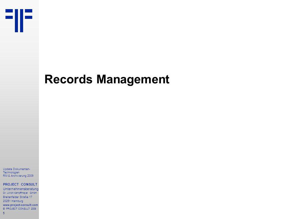 5 Update Dokumenten- Technologien RM & Archivierung 2009 PROJECT CONSULT Unternehmensberatung Dr. Ulrich Kampffmeyer GmbH Breitenfelder Straße 17 2025